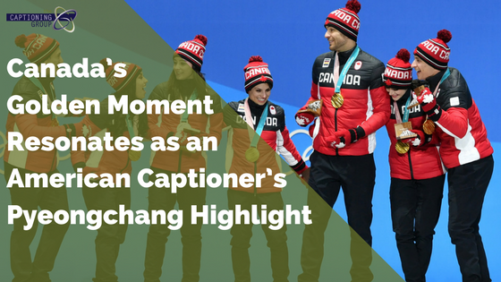 Captioning Canada's Golden Moment